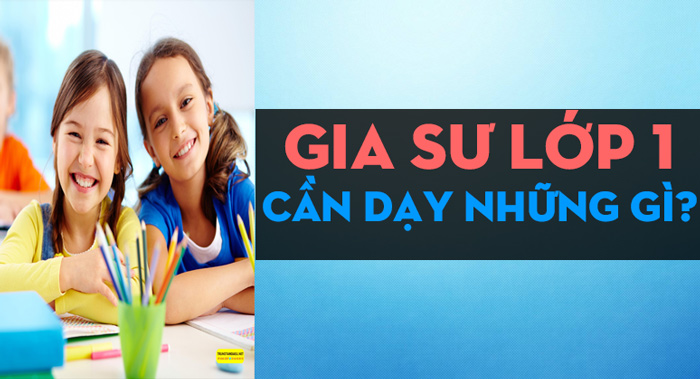 gia-su-lop-1-can-day-nhung-g
